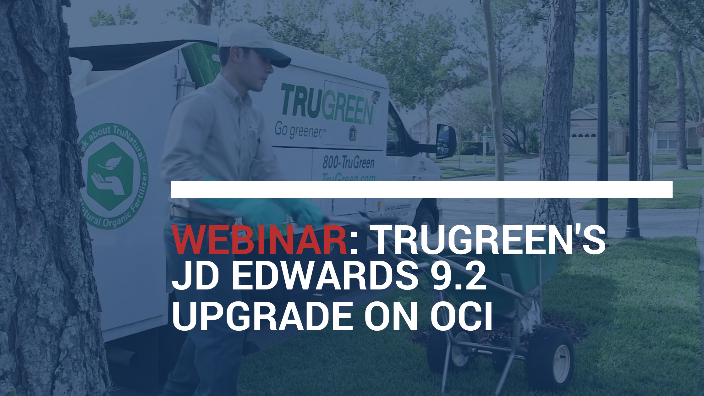Webinar: TruGreen's JD Edwards 9.2 Upgrade on OCI by Velocity Technology Solutions